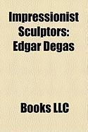 Impressionist Sculptors: Edgar Degas