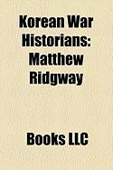 Korean War Historians: Matthew Ridgway