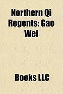 Northern Qi Regents: Gao Wei, Emperor Wucheng of Northern Qi, Emperor Xiaozhao of Northern Qi