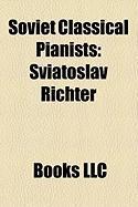 Soviet Classical Pianists: Sviatoslav Richter, Emil Gilels, Lazar Berman, Yakov Zak, Samuil Feinberg, Evgeny Mogilevsky
