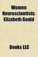 Women Neuroscientists: Elizabeth Gould, Susan Greenfield, Baroness Greenfield, Brenda Milner, Misha Mahowald, Carla J. Shatz, Linda B. Buck