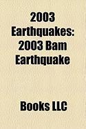 2003 Earthquakes: 2003 Bam Earthquake, 2003 Boumerdes Earthquake, 2003 San Simeon Earthquake, 2003 Alabama Earthquake, 2003 Colima Earth