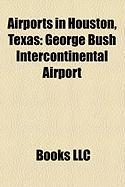 Airports in Houston, Texas: George Bush Intercontinental Airport, Ellington Airport, William P. Hobby Airport