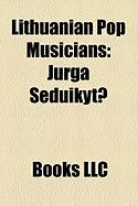 Lithuanian Pop Musicians: Jurga Eduikyt, Alanas Cho Nau, Marijonas Mikutavi Ius, Vytautas Kernagis, Sati, Arnoldas Luko Ius, Amberlife