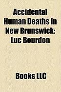 Accidental Human Deaths in New Brunswick: Luc Bourdon, Hardy N. Ganong, John Thompson, Thotime Blanchard, Pio H. Laporte
