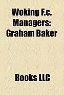 Woking F.C. Managers: Graham Baker