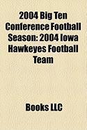 2004 Big Ten Conference Football Season: 2004 Iowa Hawkeyes Football Team