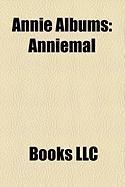 Annie Albums: Anniemal, Don't Stop, DJ-Kicks: Annie
