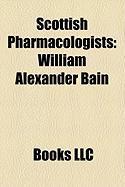 Scottish Pharmacologists: Alexander Fleming, William Alexander Bain, James W. Black, Alexander Crum Brown, Arthur Robertson Cushny