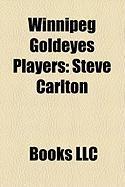 Winnipeg Goldeyes Players: Steve Carlton, Pete Rose, JR., George Sherrill, Ray Sadecki, Wes Chamberlain, Brian Myrow, Doug Bird, Shawn Sedlacek