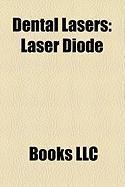 Dental Lasers: Laser Diode, ND: Yag Laser, Carbon Dioxide Laser, Er: Yag Laser, Laser Scalpel