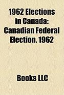 1962 Elections in Canada: Canadian Federal Election, 1962
