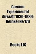 German Experimental Aircraft 1930-1939: Heinkel He 176, Junkers Ju 49, Focke-Wulf FW 61, Heinkel He 178, Heinkel He 119, Lippisch Delta IV