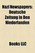 Nazi Newspapers: Der Strmer, Deutsche Zeitung in Den Niederlanden, Vlkischer Beobachter, Der Angriff, Das Reich, Das Schwarze Korps