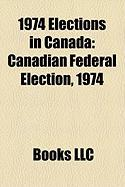 1974 Elections in Canada: Canadian Federal Election, 1974