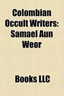 Colombian Occult Writers: Samael Aun Weor