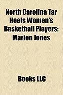 North Carolina Tar Heels Women's Basketball Players: Marion Jones, Ivory Latta, Sylvia Crawley, Camille Little, Charlotte Smith, Nikki Teasley