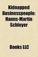 Kidnapped Businesspeople: Freddy Heineken, Hanns-Martin Schleyer, Leonard Firestone, Edward Lampert, Miroslav Mikovi?, Ablio DOS Santos Diniz