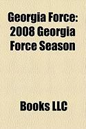 Georgia Force: 2008 Georgia Force Season, 2007 Georgia Force Season, 2006 Georgia Force Season