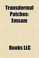 Transdermal Patches: Emsam, Contraceptive Patch, Transdermal Patch, Duragesic, Nicotine Patch, Nicoderm, Daytrana, Estrogen Patch