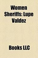 Women Sheriffs: Lupe Valdez, Kim Guadagno, Anne K. Strasdauskas, Pearl Carter Pace, Mette Dyre, Indu Shahani, Andrea J. Cabral, Sue Ra