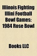 Illinois Fighting Illini Football Bowl Games: 1984 Rose Bowl, 1947 Rose Bowl, 2008 Rose Bowl, 1982 Liberty Bowl, 1992 Holiday Bowl