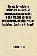 Pirate Television: Southern Television Broadcast Interruption Hoax, Max Headroom Broadcast Signal Intrusion Incident, Captain Midnight