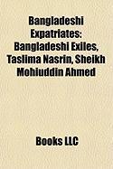 Bangladeshi Expatriates: Bangladeshi Exiles, Taslima Nasrin, Sheikh Mohiuddin Ahmed