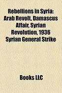 Rebellions in Syria: Arab Revolt, Damascus Affair, Syrian Revolution, 1936 Syrian General Strike
