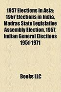 1957 Elections in Asia: 1957 Elections in India, Madras State Legislative Assembly Election, 1957, Indian General Elections 1951-1971