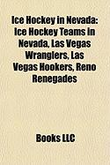 Ice Hockey in Nevada: Ice Hockey Teams in Nevada, Las Vegas Wranglers, Las Vegas Hookers, Reno Renegades