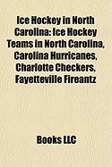 Ice Hockey in North Carolina: Ice Hockey Teams in North Carolina, Carolina Hurricanes, Charlotte Checkers, Fayetteville Fireantz