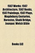 1567 Works: 1567 Architecture, 1567 Books, 1567 Paintings, 1567 Plays, Magdeburg Centuries, Horestes, Shahi Bridge, Jaunpur, Welsh