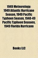 1949 Meteorology: 1949 Atlantic Hurricane Season, 1949 Pacific Typhoon Season, 1940-49 Pacific Typhoon Seasons, 1949 Florida Hurricane