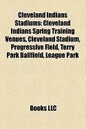 Cleveland Indians Stadiums: Cleveland Indians Spring Training Venues, Cleveland Stadium, Progressive Field, Terry Park Ballfield, League Park