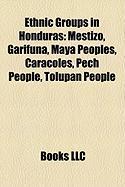 Ethnic Groups in Honduras: Mestizo, Garifuna, Maya Peoples, Caracoles, Pech People, Tolupan People, Sumo People