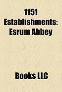 1151 Establishments: Bolton Abbey, Poblet Monastery, Esrum Abbey, Martorana, Flaran Abbey, Meaux Abbey