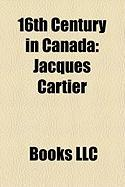 16th Century in Canada: Jacques Cartier