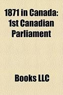 1871 in Canada: 1st Canadian Parliament
