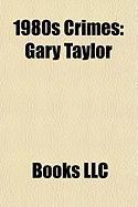 1980s Crimes: Gary Taylor