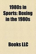 1980s in Sports: Boxing in the 1980s
