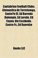 Cantabrian Football Clubs: Gimnstica de Torrelavega, Santoa Cf, SD Barreda Balompi, SD Laredo, CD Cayn, Um Escobedo, Castro FC, CD Guarnizo