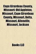 Cape Girardeau County, Missouri: Old Appleton, Missouri, Cape Girardeau County, Missouri, Delta, Missouri, Allenville, Missouri, Jackson