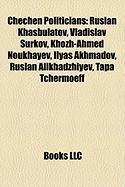 Chechen Politicians: Ruslan Khasbulatov, Vladislav Surkov, Khozh-Ahmed Noukhayev, Ilyas Akhmadov, Ruslan Alikhadzhiyev, Tapa Tchermoeff