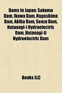 Dams in Japan: Sakuma Dam, Ikawa Dam, Nagashima Dam, Akiba Dam, Senzu Dam, Hatanagi-I Hydroelectric Dam, Hatanagi-II Hydroelectric Da