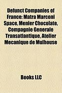 Defunct Companies of France: Matra Marconi Space, Menier Chocolate, Compagnie Gnrale Transatlantique, Atelier McAnique de Mulhouse