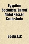 Egyptian Socialists: Gamal Abdel Nasser