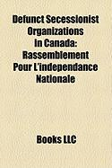 Defunct Secessionist Organizations in Canada: Rassemblement Pour L'Indpendance Nationale