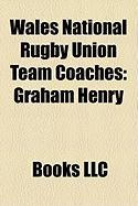 Wales National Rugby Union Team Coaches: Graham Henry, Warren Gatland, Gareth Jenkins, Mike Ruddock, Robin McBryde, John Dawes, Clive Rowlands