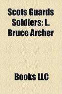 Scots Guards Soldiers: L. Bruce Archer